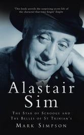 Alastair Sim - The Star of Scrooge and The Belles of St Trinian's ebook by Mark Simpson