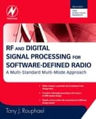RF and Digital Signal Processing for Software-Defined Radio - A Multi-Standard Multi-Mode Approach ebook by Tony J. Rouphael