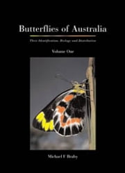 Butterflies of Australia - Their Identification, Biology and Distribution ebook by Michael F Braby