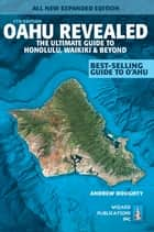 Oahu Revealed - The Ultimate Guide To Honolulu, Waikiki & Beyond ebook by Andrew Doughty, Leona Boyd
