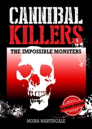 Cannibal Killers - The Impossible Monsters ebook by Moira Martingale