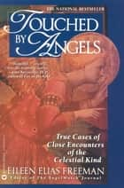 Touched by Angels - True Cases of Close Encounters of the Celestial Kind ebook by Eileen Elias Freeman