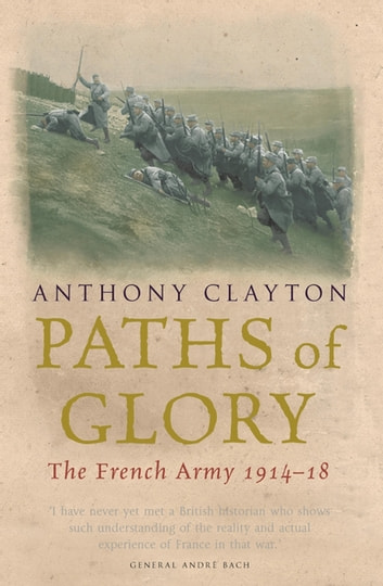 Paths of Glory - The French Army, 1914-18 eBook by Anthony Clayton