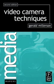 Video Camera Techniques ebook by Gerald Millerson