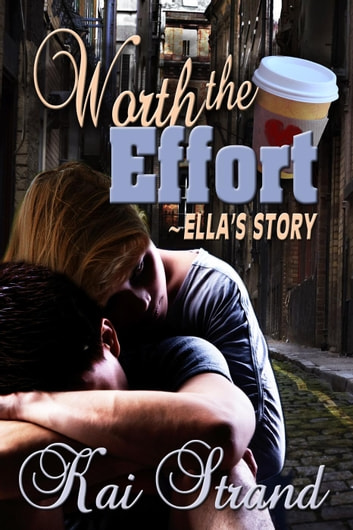 Worth the Effort: Ella's Story - Love's an Effort, #1 ebook by Kai Strand