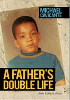 A Father's Double Life ebook by Michael Cavicante