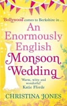 An Enormously English Monsoon Wedding ebook by Christina Jones