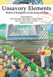 Unsavory Elements - Stories of Foreigners on the Loose in China ebook by Tom Carter