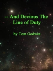 And Devious the Line of Duty ebook by Tom Godwin