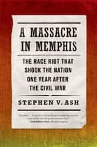 A Massacre in Memphis ebook by Stephen V. Ash