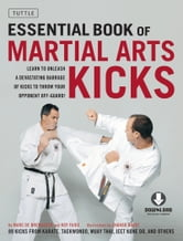 Essential Book of Martial Arts Kicks - 89 Kicks from Karate, Taekwondo, Muay Thai, Jeet Kune Do, and Others (Downloadable Media Included) ebook by Marc De Bremaeker,Roy Faige