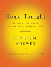 Home Tonight - Further Reflections on the Parable of the Prodigal Son ebook by Henri Nouwen