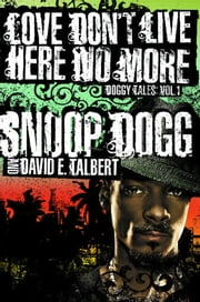 Love Don't Live Here No More - Book One of Doggy Tales ebook by Snoop Dogg,David E. Talbert
