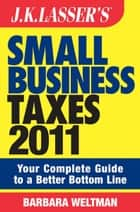J.K. Lasser's Small Business Taxes 2011 ebook by Barbara Weltman