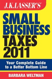 J.K. Lasser's Small Business Taxes 2011 - Your Complete Guide to a Better Bottom Line ebook by Barbara Weltman