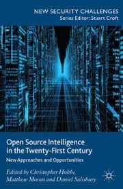 Open Source Intelligence in the Twenty-First Century - New Approaches and Opportunities ebook by C. Hobbs,M. Moran,D. Salisbury