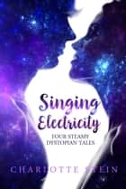 Singing Electricity ebook by Charlotte Stein