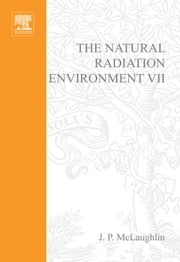 The Natural Radiation Environment VII: Seventh International Symposium on the Natural Radiation Environment (NRE-VII) Rhodes, Greece, 20-24 May 2002 ebook by McLaughlin, J.P.