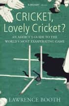 Cricket, Lovely Cricket? - An Addict's Guide to the World's Most Exasperating Game ebook by Lawrence Booth