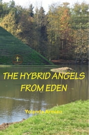 The Hybrid Angels from Eden ebook by Yolanda Armien