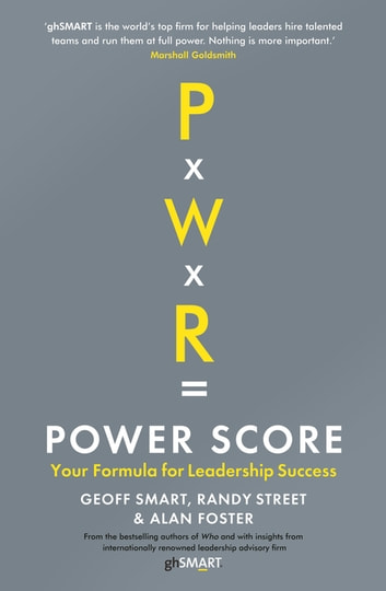 Power Score - Your Formula for Leadership Success ebook by Alan Foster,Geoff Smart,Randy Street