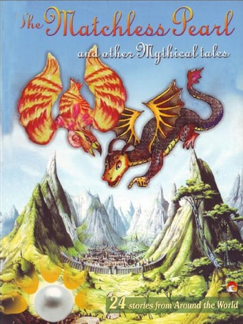 The Matchless Pearl And Other Mythical Tales - 24 stories from around the world ebook by SWAPNA DUTTA, RAMENDRA KUMAR