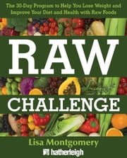 Raw Challenge - The 30-Day Program to Help You Lose Weight and Improve Your Diet and Health with Raw Foods ebook by Lisa Montgomery
