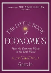 The Little Book of Economics - How the Economy Works in the Real World ebook by Greg Ip,Mohamed El-Erian