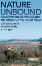 Nature Unbound - Conservation, Capitalism and the Future of Protected Areas ebook by Dan Brockington, Rosaleen Duffy, Jim Igoe