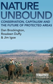 "Nature Unbound - ""Conservation, Capitalism and the Future of Protected Areas"" ebook by Dan Brockington,Rosaleen Duffy,Jim Igoe"