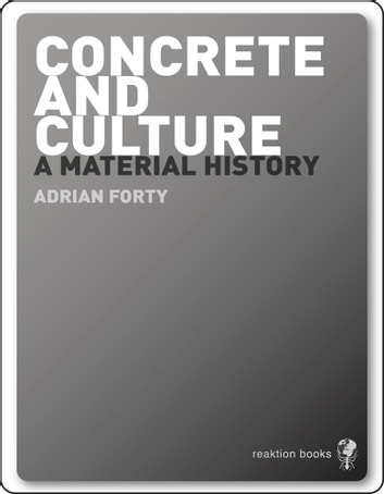 Concrete and Culture - A Material History ebook by Adrian Forty