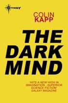 The Dark Mind ebook by Colin Kapp