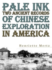 Pale Ink Two Ancient Records Of Chinese Exploration In America ebook by Henriette Mertz