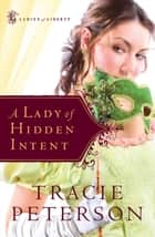Lady of Hidden Intent, A (Ladies of Liberty Book #2) ebook by Tracie Peterson