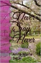 Never Say Never ebook by Anne Marie Beck