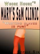 "Whorehouse #3: Mary's S&M Clinic: ""Hurting Slaves is FUN!"" [Erotic Content] ebook by Sophie Sin"