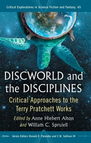 Discworld and the Disciplines - Critical Approaches to the Terry Pratchett Works ebook by Anne Hiebert Alton,William C. Spruiell,Donald E. Palumbo
