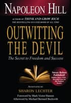 Outwitting the Devil - The Secret to Freedom and Success ebook by Napoleon Hill, Sharon L. Lechter, CPA,...