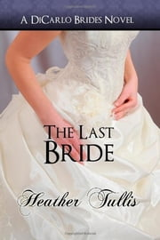 The Last Bride (A DiCarlo Brides Novel, Book 6) ebook by Heather Tullis