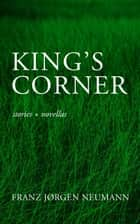King's Corner: stories and novellas ebook by Franz Jørgen Neumann