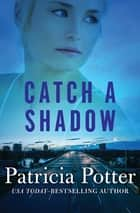 Catch a Shadow ebook by Patricia Potter