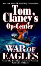 War of Eagles - Op-Center 12 ebook by Tom Clancy, Steve Pieczenik, Jeff Rovin