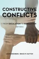 Constructive Conflicts - From Escalation to Resolution ebook by Louis Kriesberg, Bruce W. Dayton