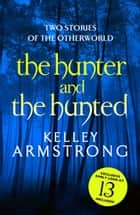 The Hunter and the Hunted ebook by Kelley Armstrong