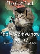 The Cat That Finally Learned How to Purr? (Book Three) ebook by John David