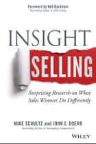 Insight Selling - Surprising Research on What Sales Winners Do Differently ebook by Mike Schultz, John E. Doerr, Neil Rackham