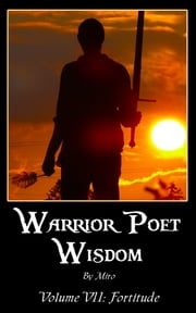 Warrior Poet Wisdom Vol. VII: Fortitude ebook by Miro,Luana Mercy