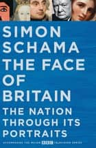 The Face of Britain ebook by Simon Schama