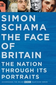 The Face of Britain - The Nation through Its Portraits ebook by Simon Schama
