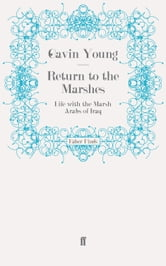Return to the Marshes - Life with the Marsh Arabs of Iraq ebook by Gavin Young